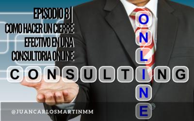 Episodio 8  Como Hacer un Cierre Efectivo en una Consultoría Online